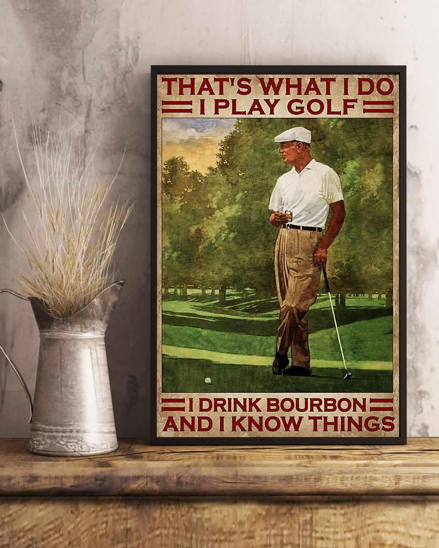 That's What I Do I Play Golf I Drink Bourbon And I Know Things Vintage Poster 4