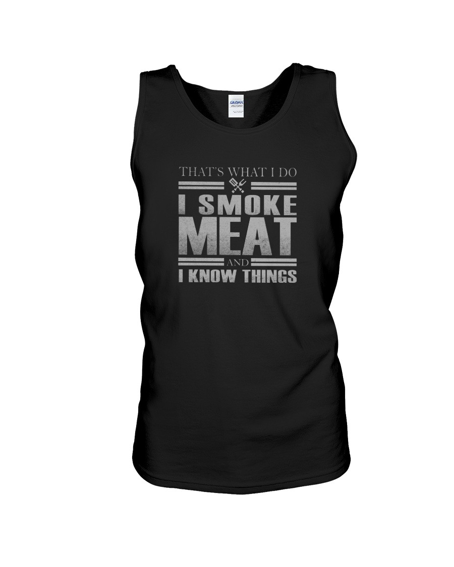 That's What I Do I Smoke Meat And I Know Things Tank top
