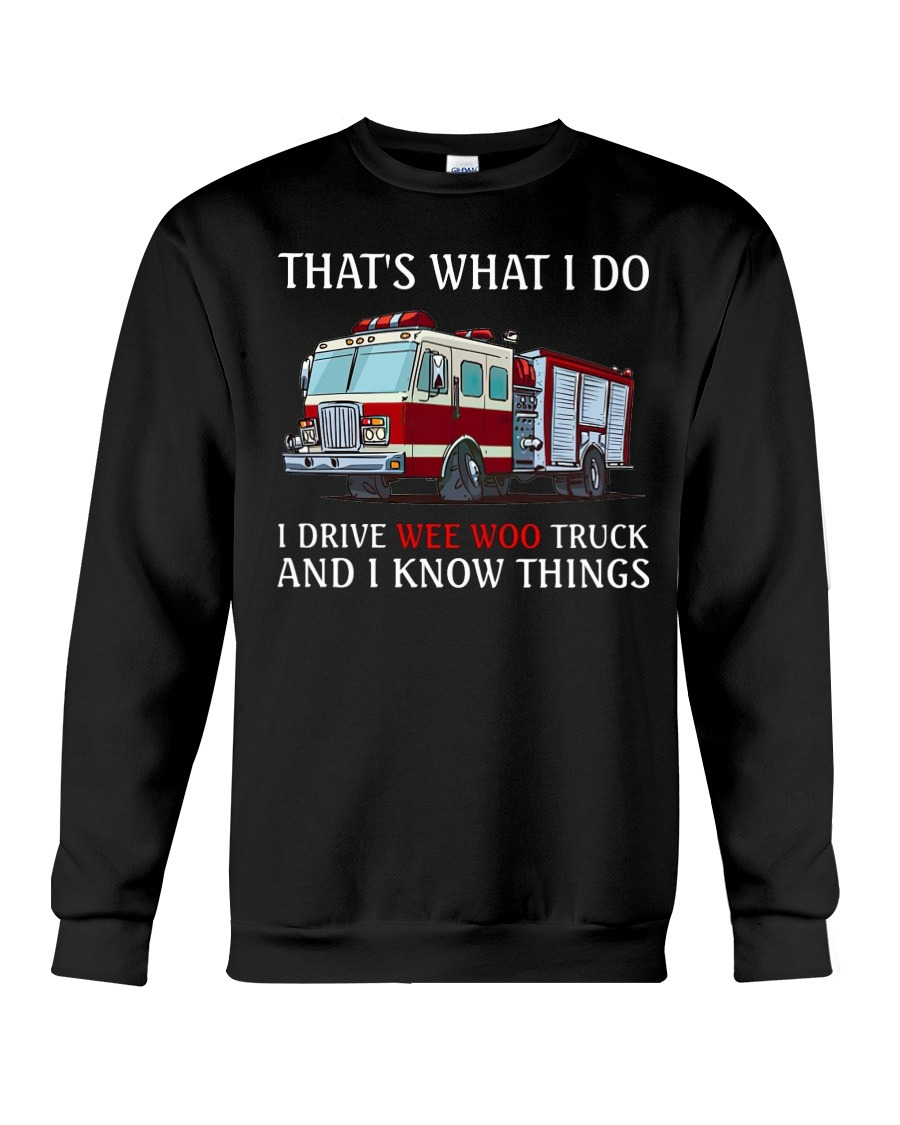 That's what I do I drive wee woo truck and I know things Sweatshirt