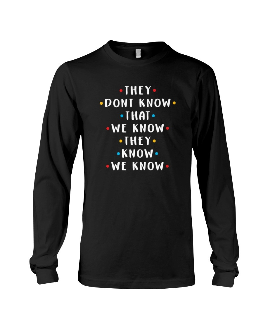 They don't know that we know they know we know friends Long sleeve
