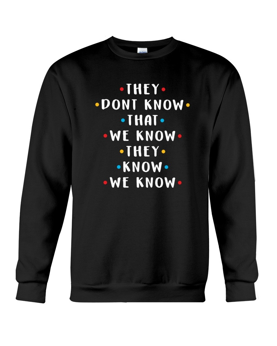 They don't know that we know they know we know friends Sweatshirt