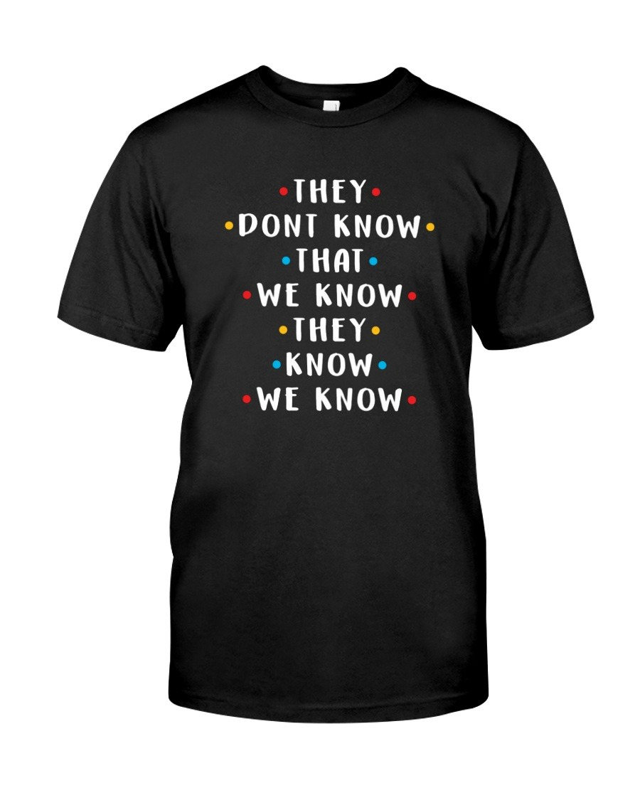 They don't know that we know they know we know friends T-shirt