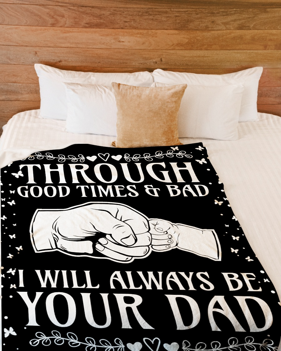 Through Good Times And Bad I Will Always Be Your Dad Fleece Blanket 3