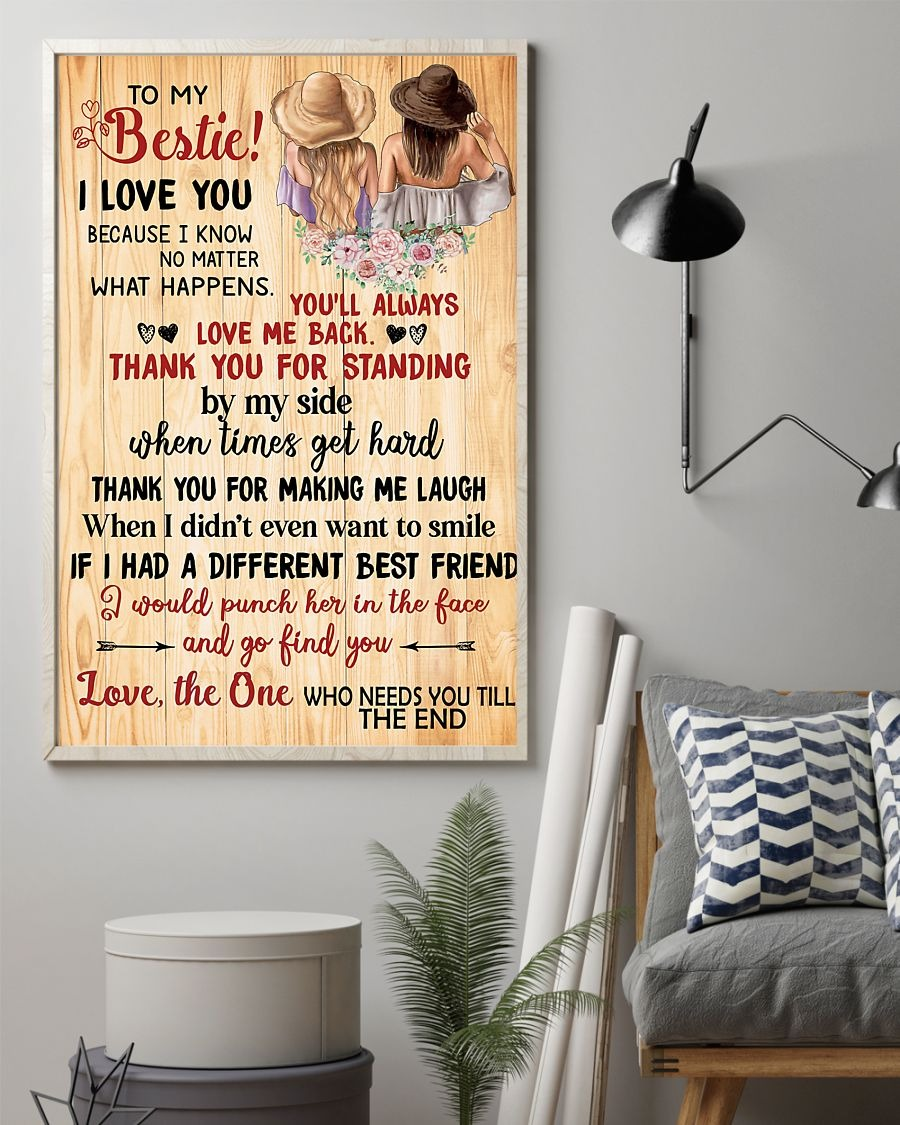 To My Bestie I Love You Because I Know No Matter What Happers You'll Always Love Me Back Thank You For Standing Poster1