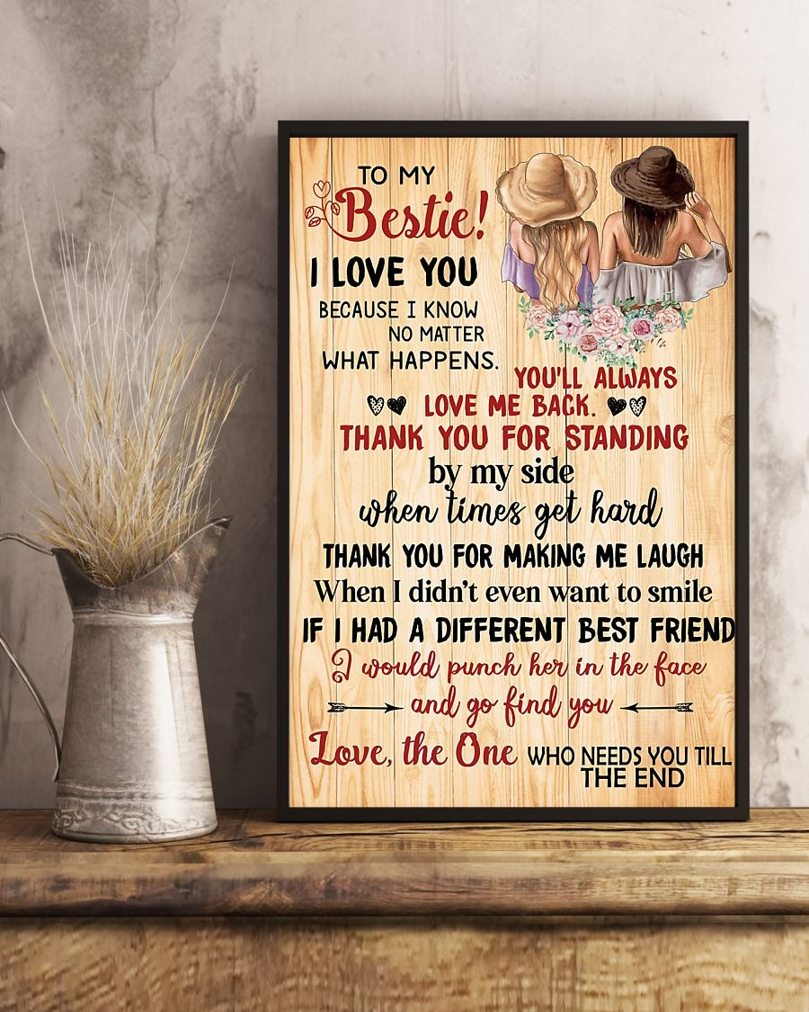 To My Bestie I Love You Because I Know No Matter What Happers You'll Always Love Me Back Thank You For Standing Poster2