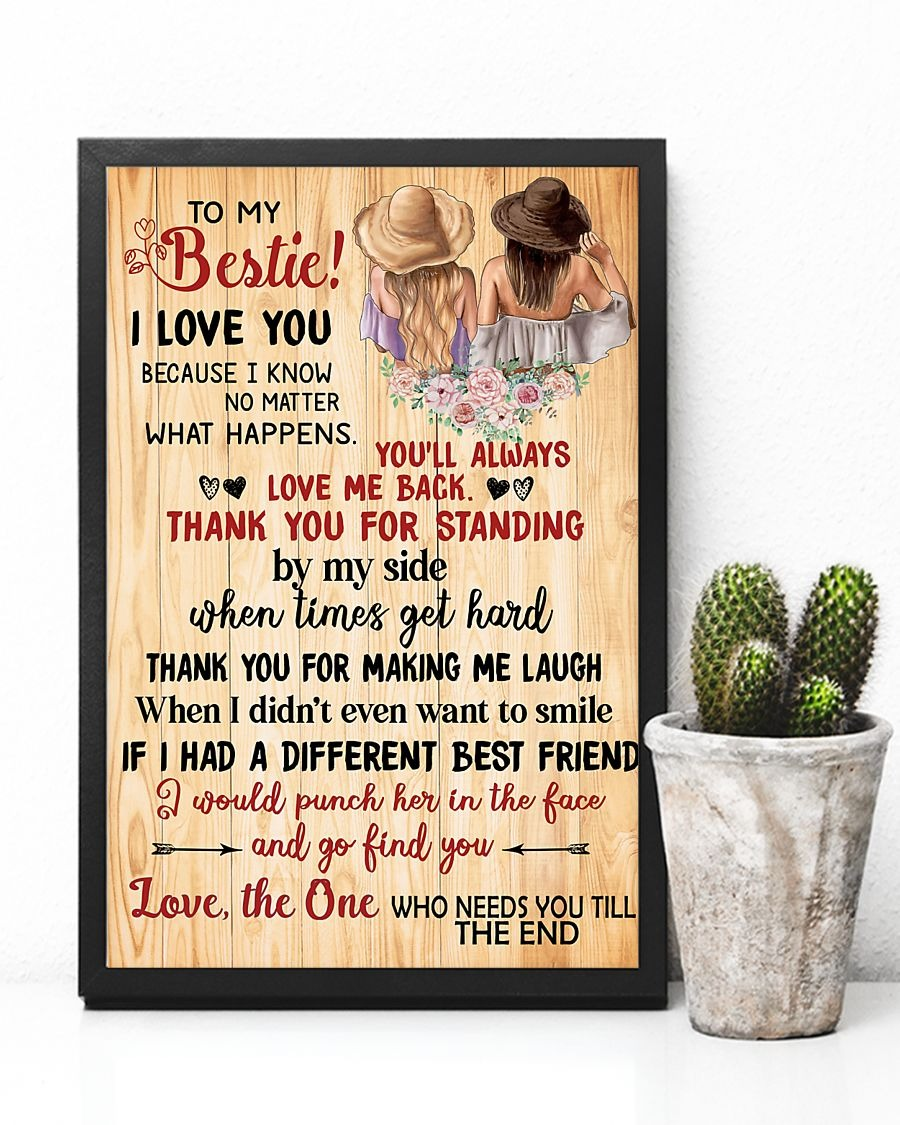 To My Bestie I Love You Because I Know No Matter What Happers You'll Always Love Me Back Thank You For Standing Poster3