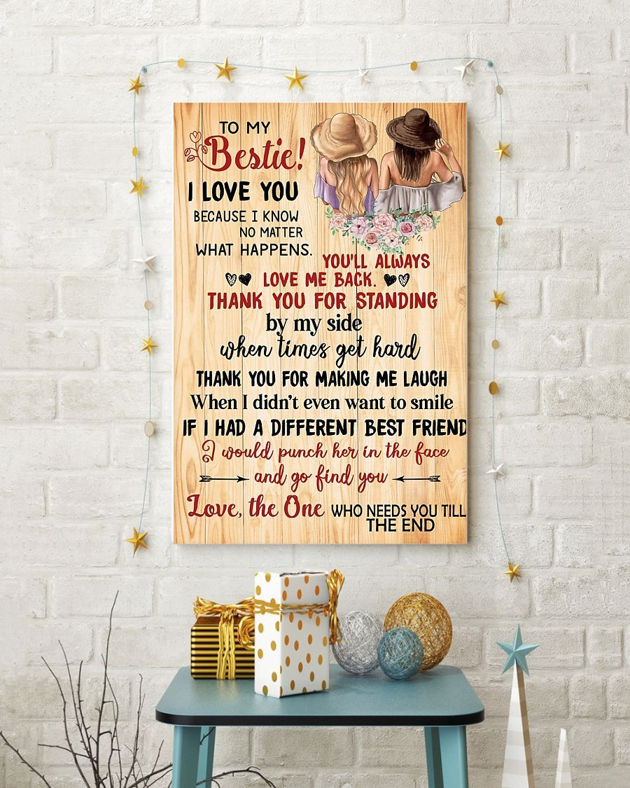 To My Bestie I Love You Because I Know No Matter What Happers You'll Always Love Me Back Thank You For Standing Poster4