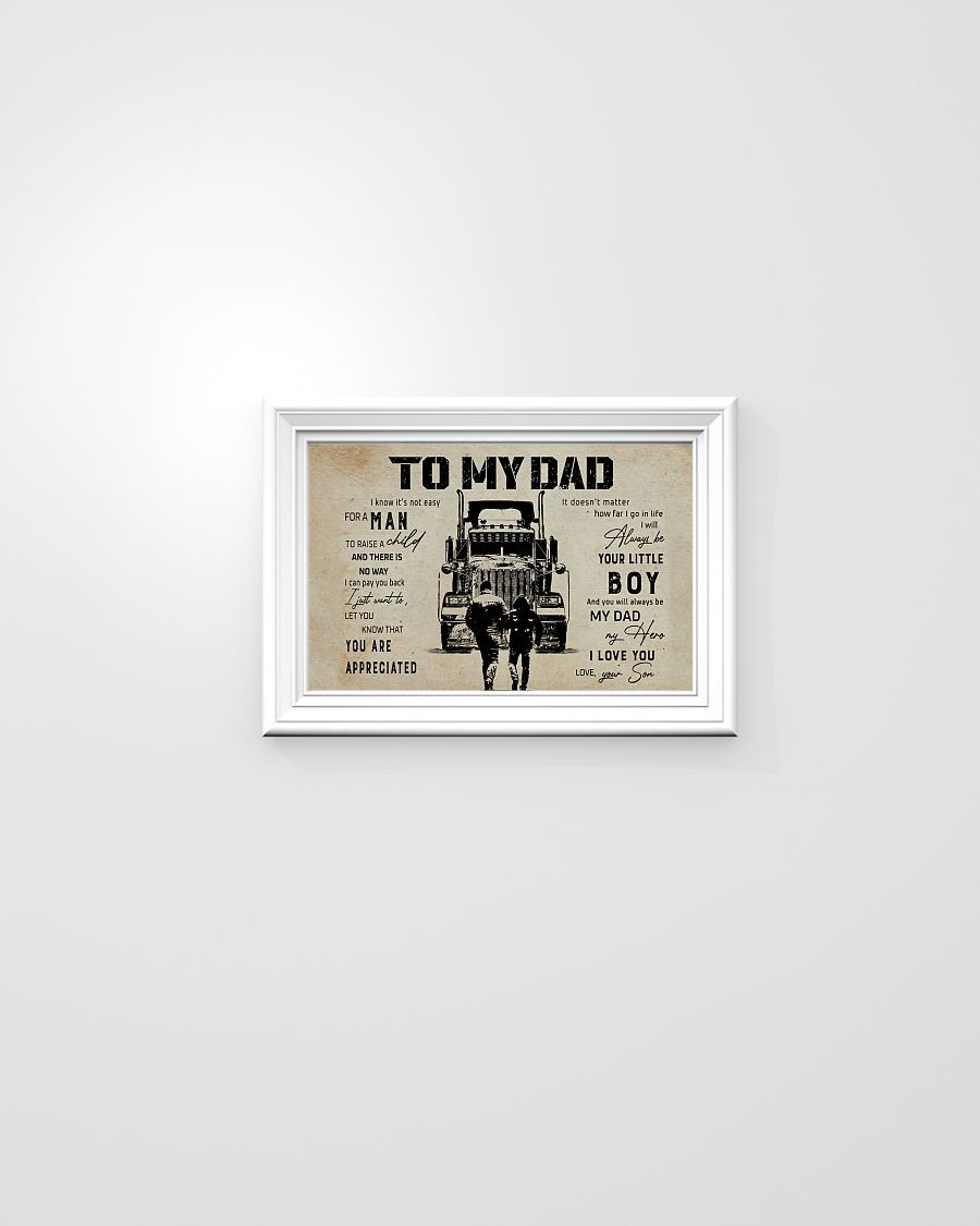 To My Dad I Know It's Not Easy For A Man To Raise A Child And There Is No Way I Can Pay You Back Trucker Poster1