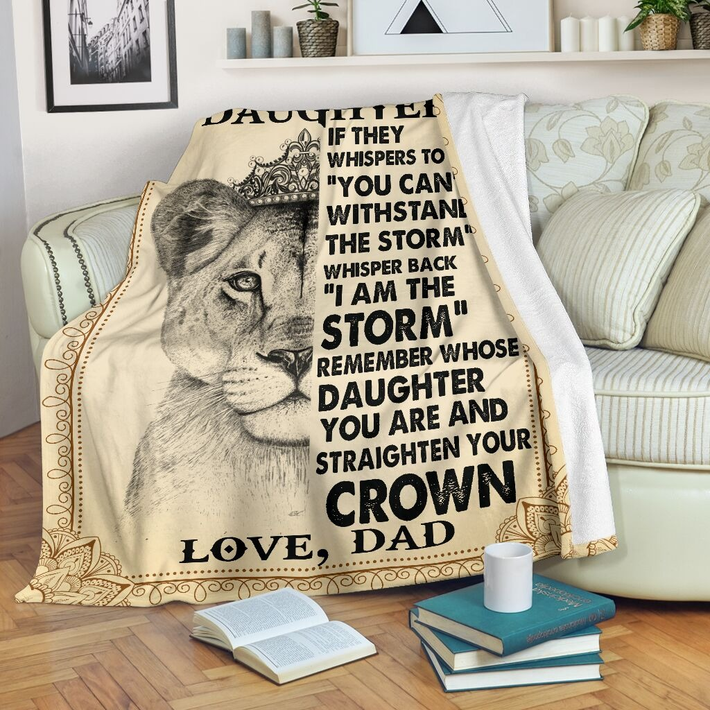 To My Daughter If They Whisper To You You Can't Withstand The Storm Dad Lion Fleece Blanket