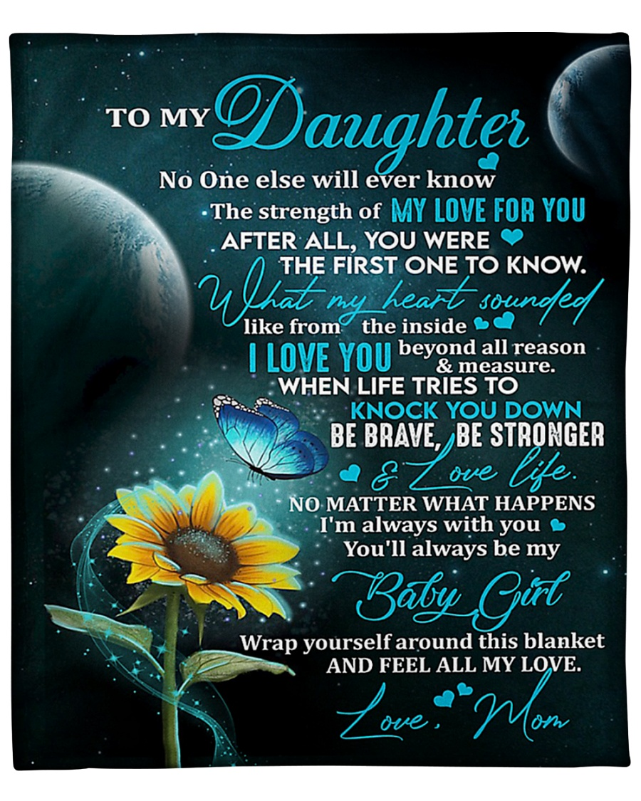 To My Daughter No One Else Will Ever Know The Strength Of My Love For You Mom Fleece Blanket 1