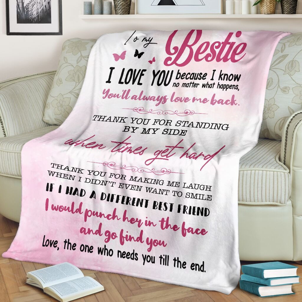 To my bestie I love you because I know no matter what happens You'll always love me back fleece blanket1