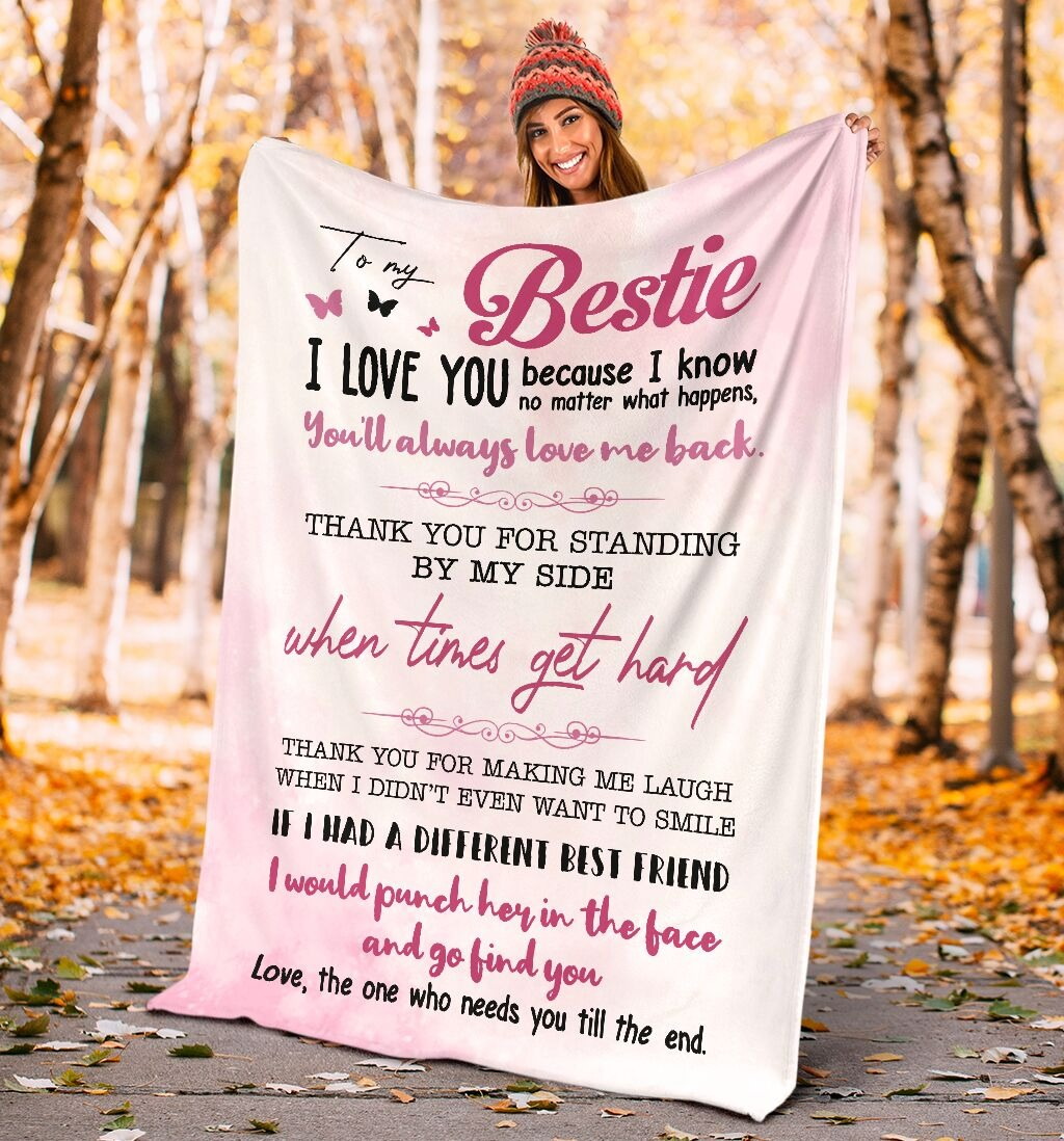 To my bestie I love you because I know no matter what happens You'll always love me back fleece blanket3