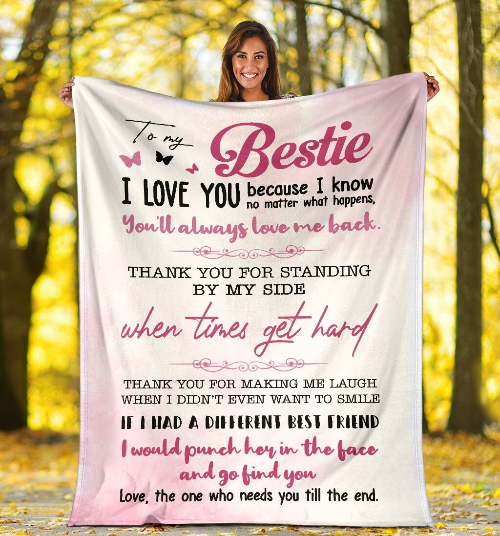 To my bestie I love you because I know no matter what happens You'll always love me back fleece blanket4