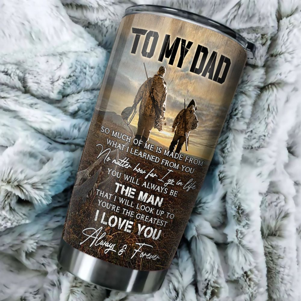 To my dad so much of me is made from what I learned from you Father and son Hunting partners for life tumbler 1