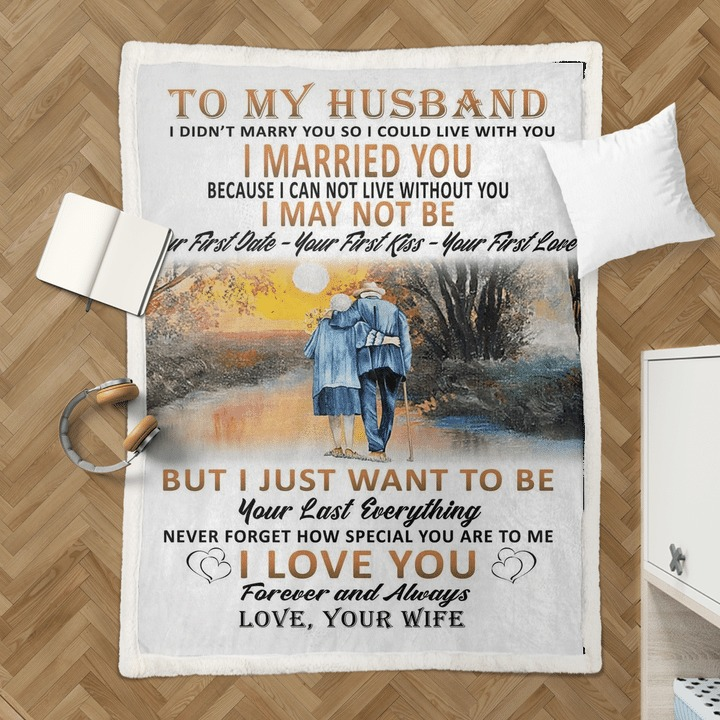 To my husband I didn't marry you so I could live with you I married you because I can not live without you fleece blanket2