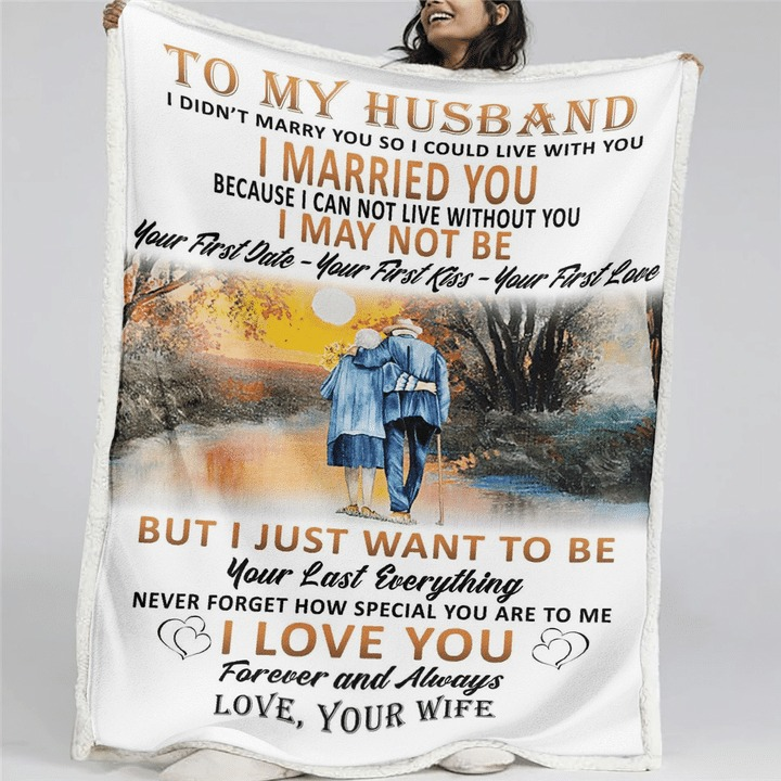 To my husband I didn't marry you so I could live with you I married you because I can not live without you fleece blanket3