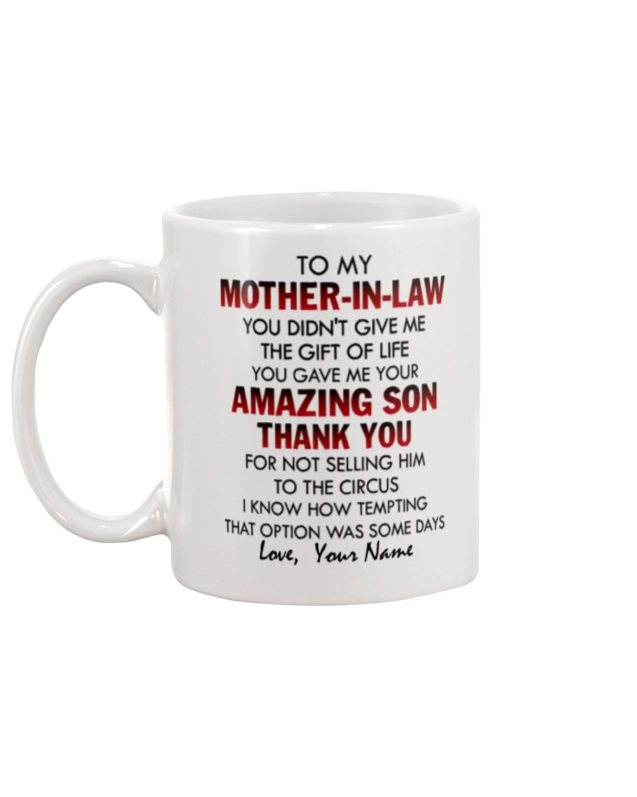 To my mother-in-law You didn't give me the gift of life you gave me your amazing son personalized mug2