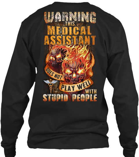 Warning this medical assistant does not play well with stupid people Skull long sleeve