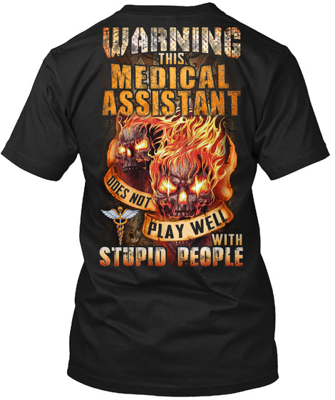 Warning this medical assistant does not play well with stupid people Skull shirt