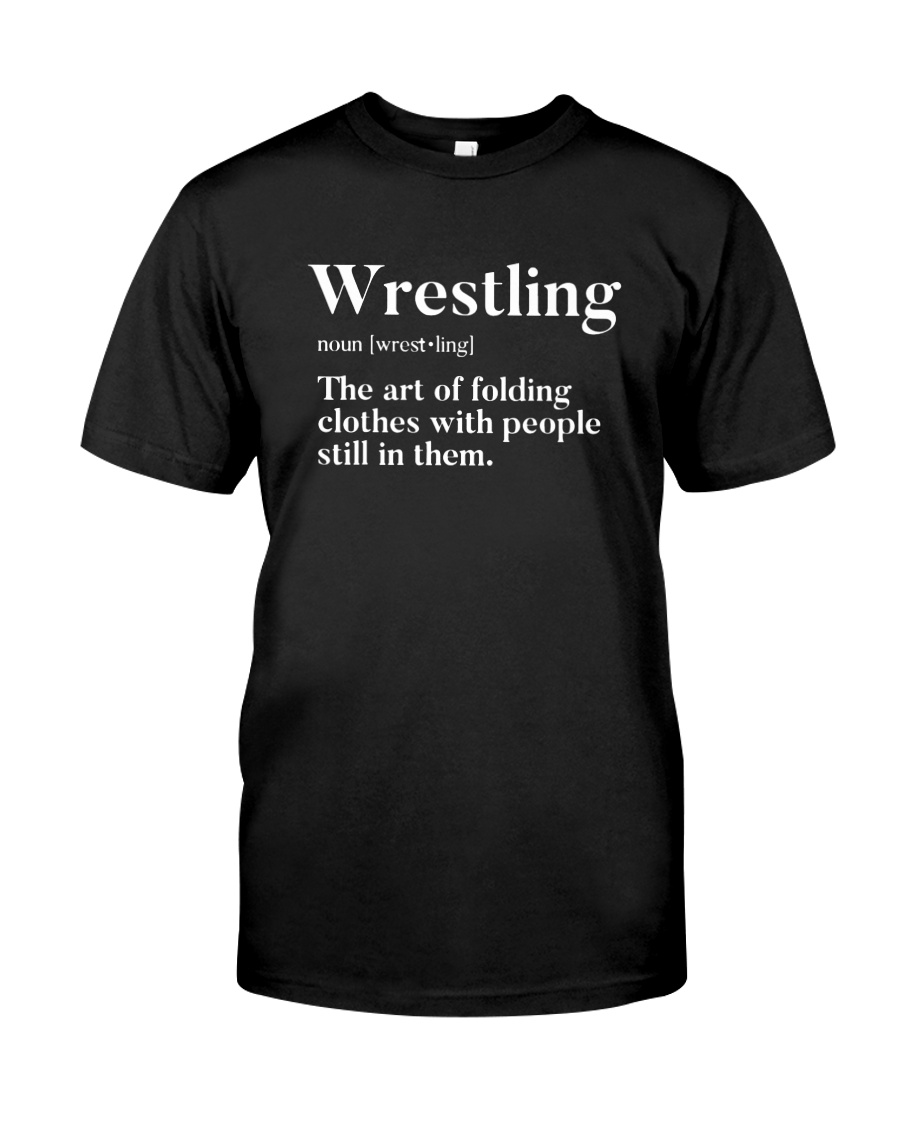Wrestling The Art Of Folding Clothes With People Still In Them T-shirt