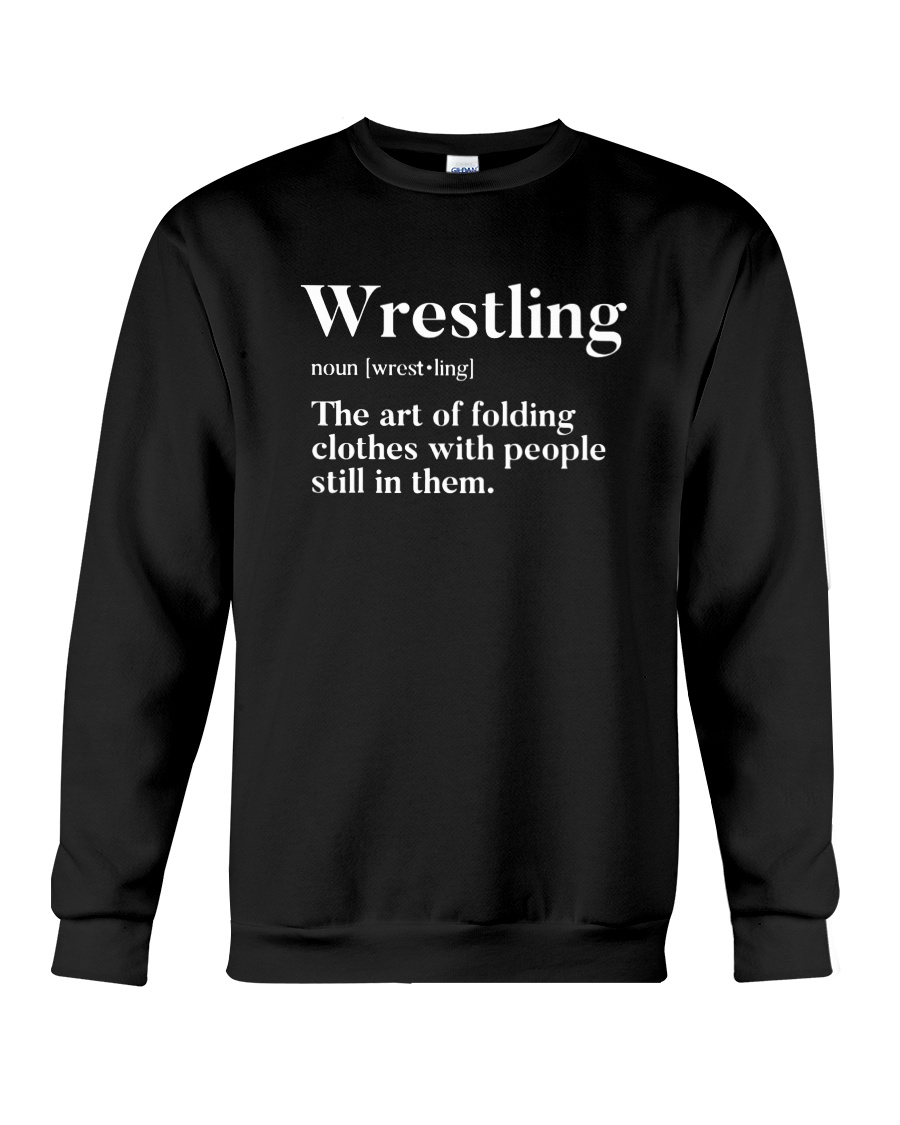 Wrestling The Art Of Folding Clothes With People Still In Them sweatshirt