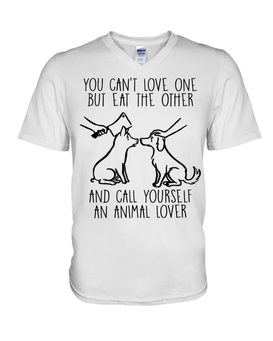 You Can't Love One But Eat The Other And Call Yourself An Animal Lover V-neck