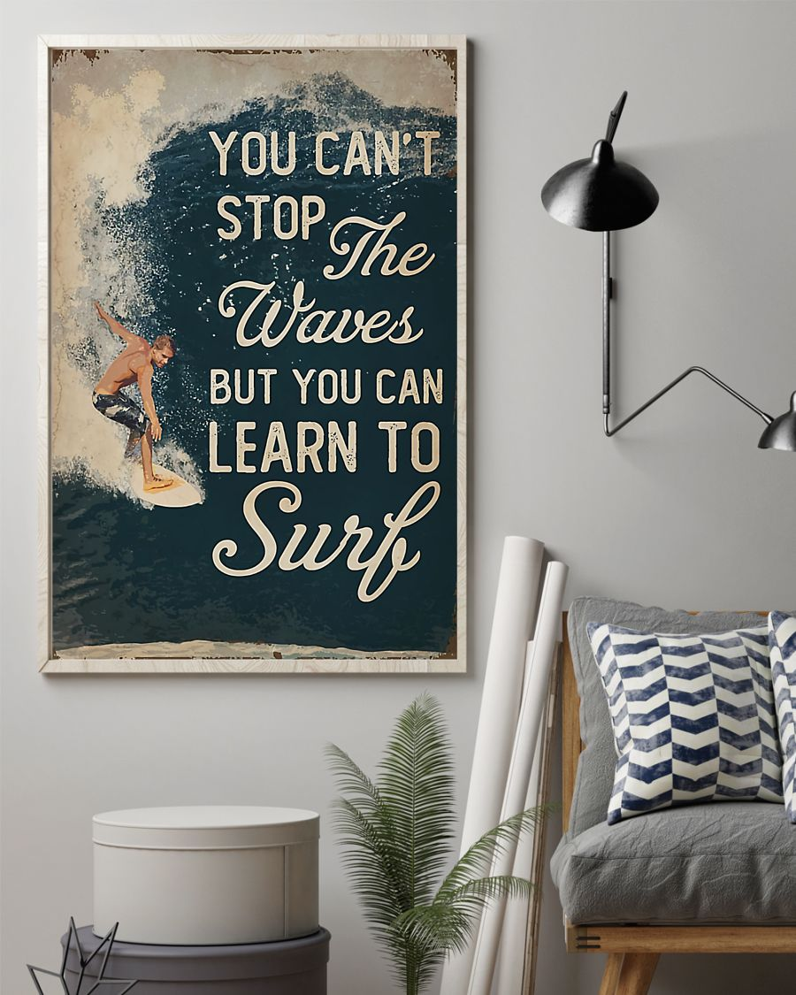 You Can't Stop The Waves But You Can Learn To Surf Poster 1