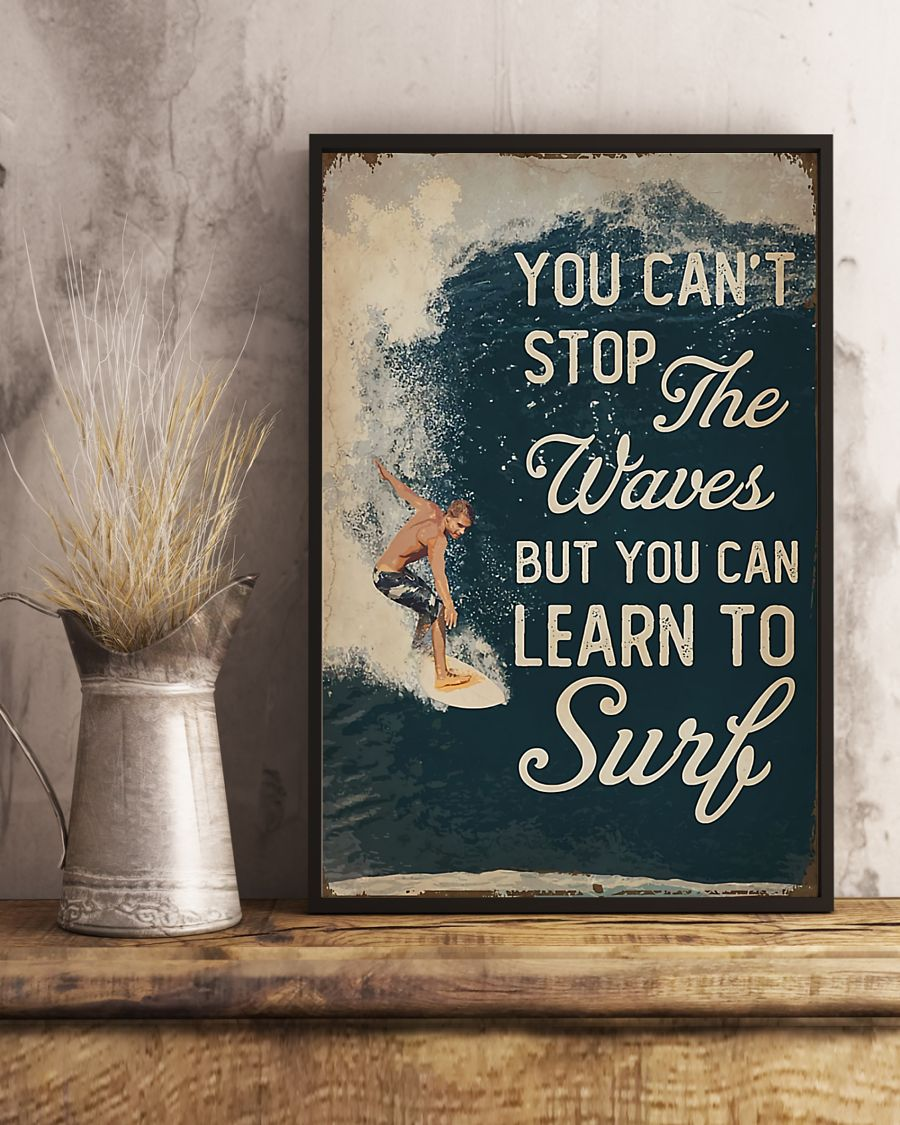 You Can't Stop The Waves But You Can Learn To Surf Poster 4