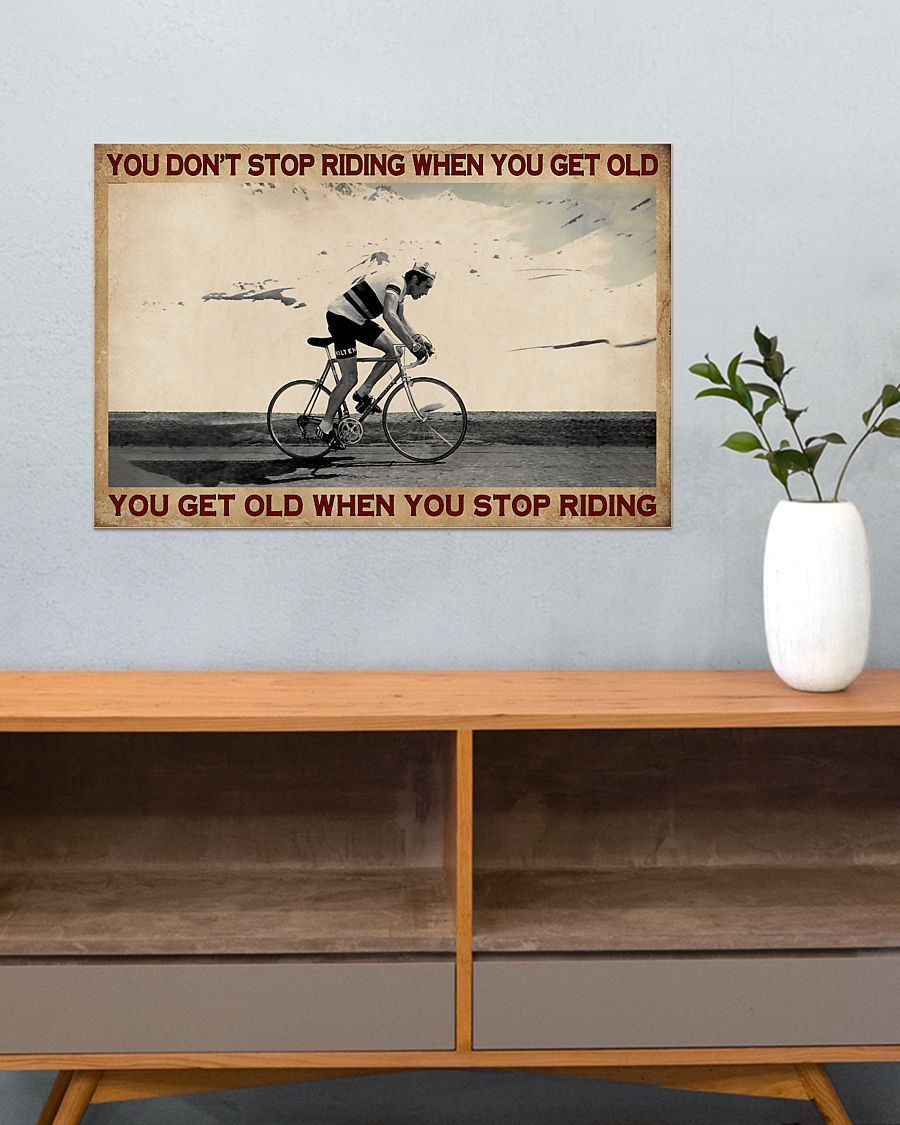 You Don't Stop Riding When You Get Old You Get Old When You Stop Riding Cycling Poster 5