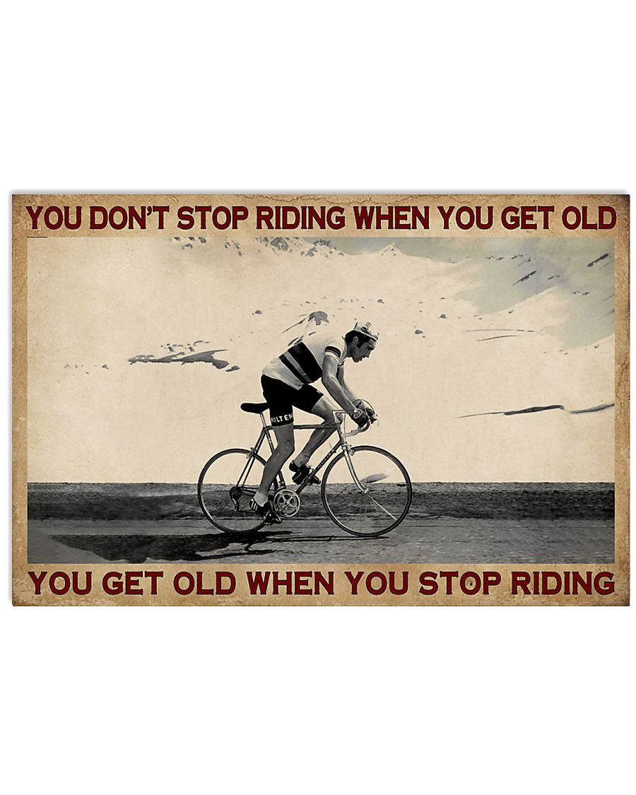 You Don't Stop Riding When You Get Old You Get Old When You Stop Riding Cycling Poster