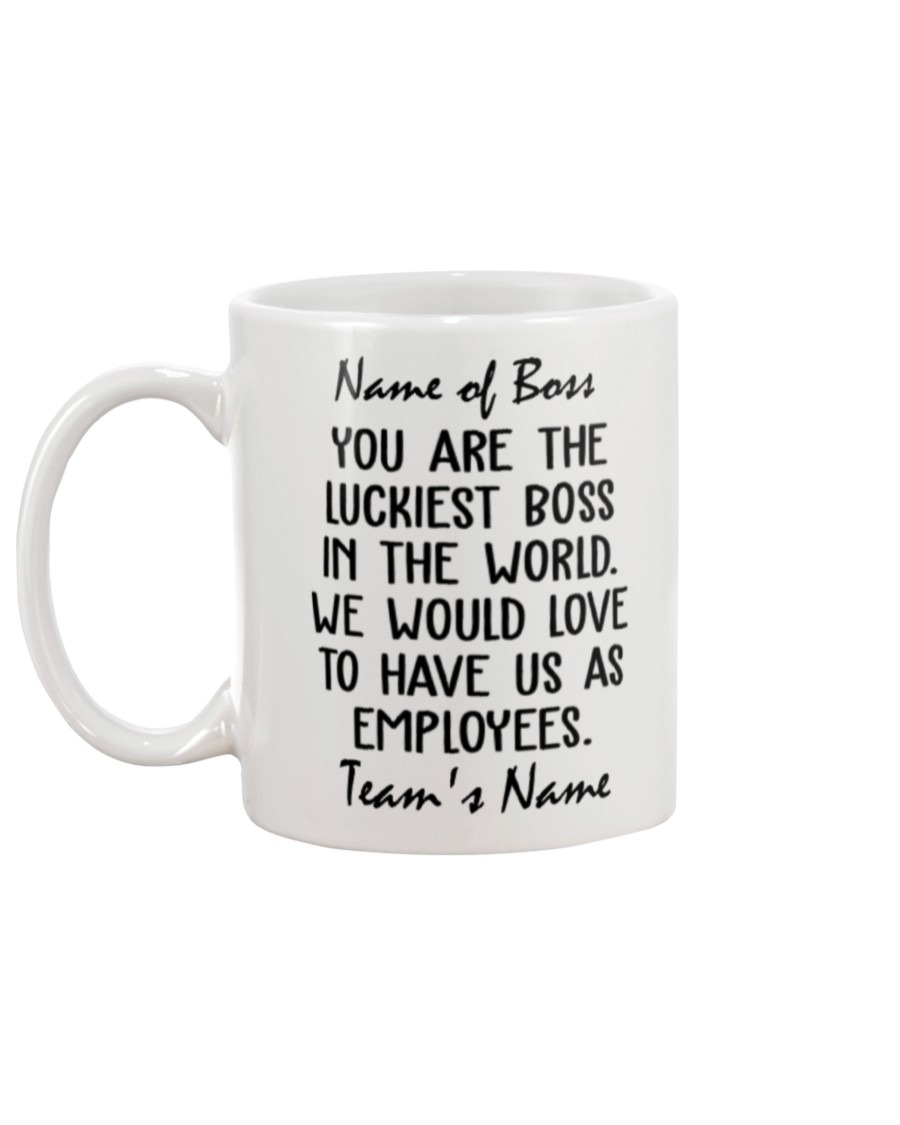 You're The Luckiest Boss In The World We Would Love To Have Us As Employees Personalized Mug1