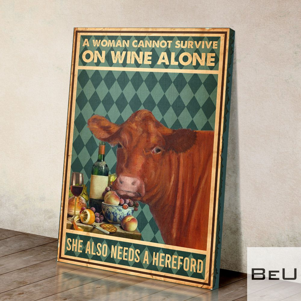 A Woman Cannot Survive On Wine Alone Needs A Hereford Canvas 2