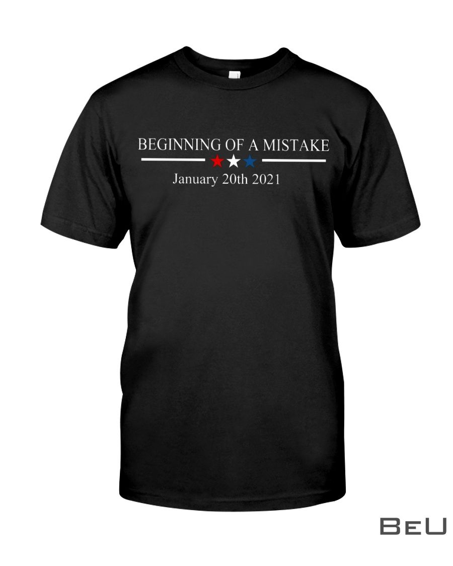 Beginning of a mistake January 20th 2021 shirt1_result