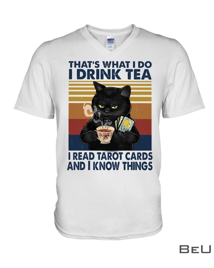 Cat That's what I do I drink tea I read tarot cards and I know things shirt3