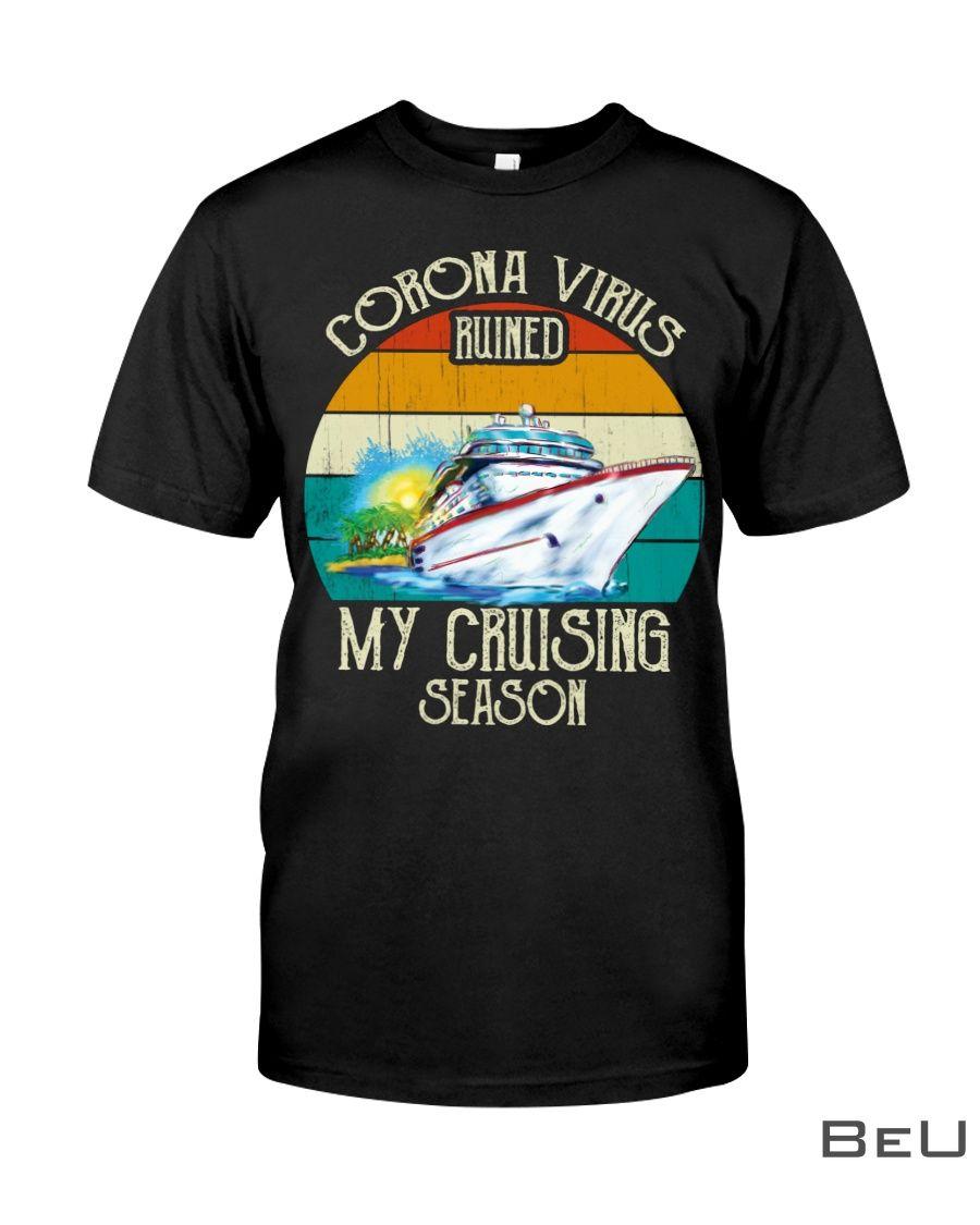 Corona virus ruined my cruising season shirt_result