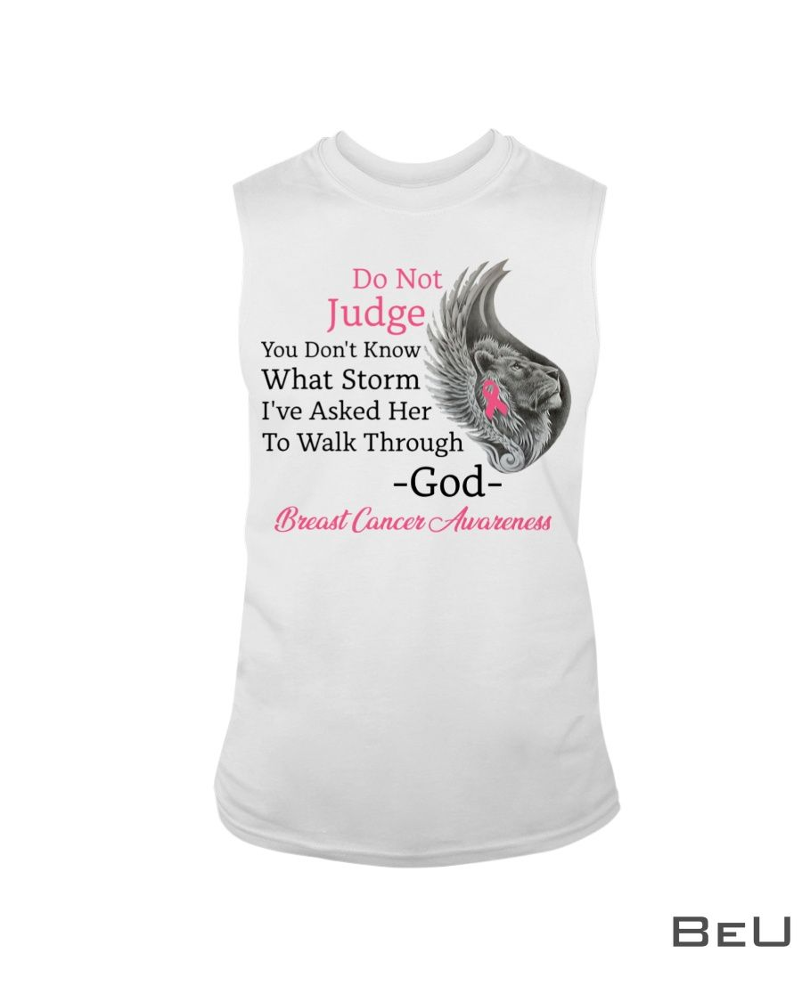Do not judge you don't know what storm I've asked her to walk through Breast Cancer Awareness shirt3_result
