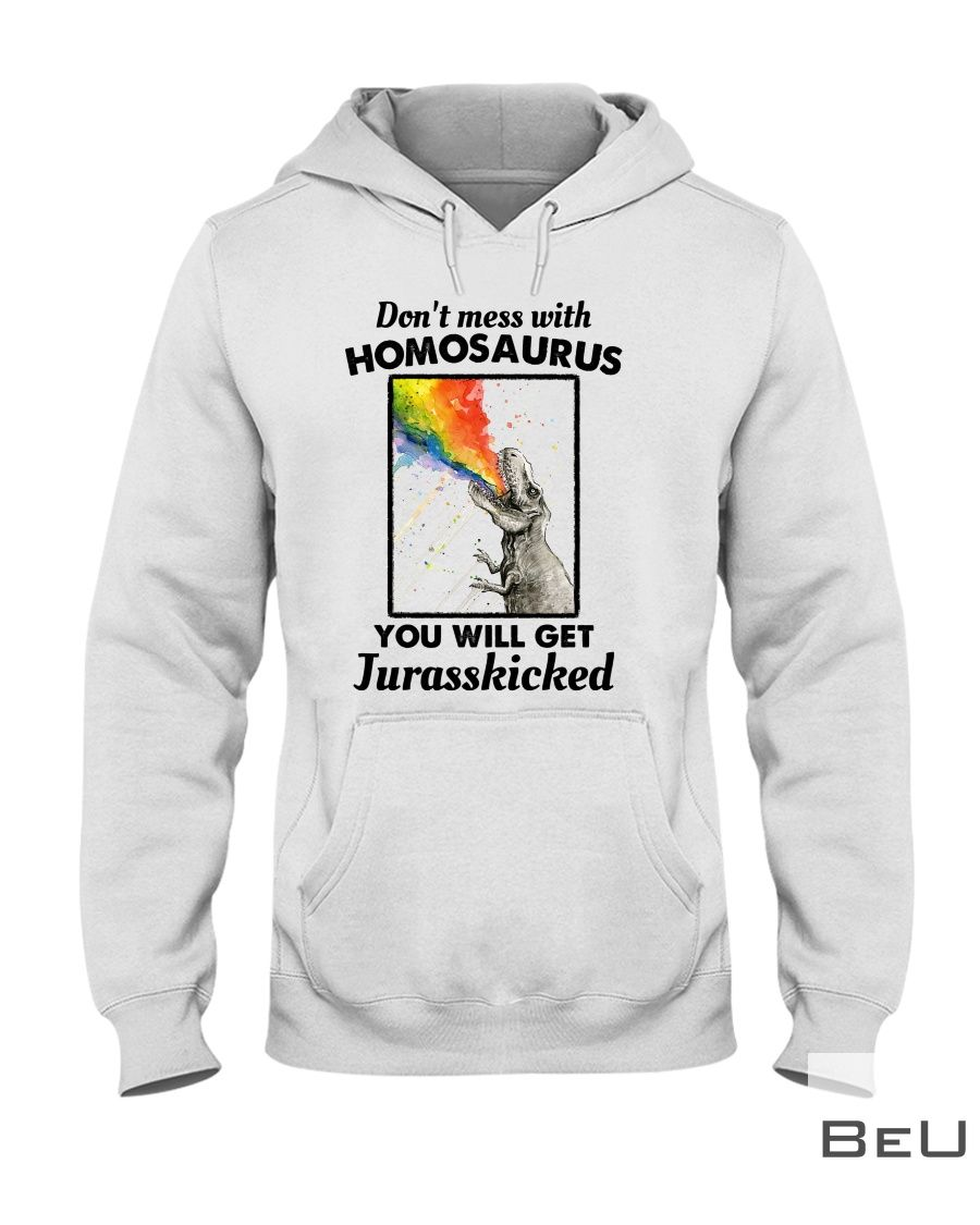 Don't Mess With Homosaurus You Will Get Jurasskicked shirt2