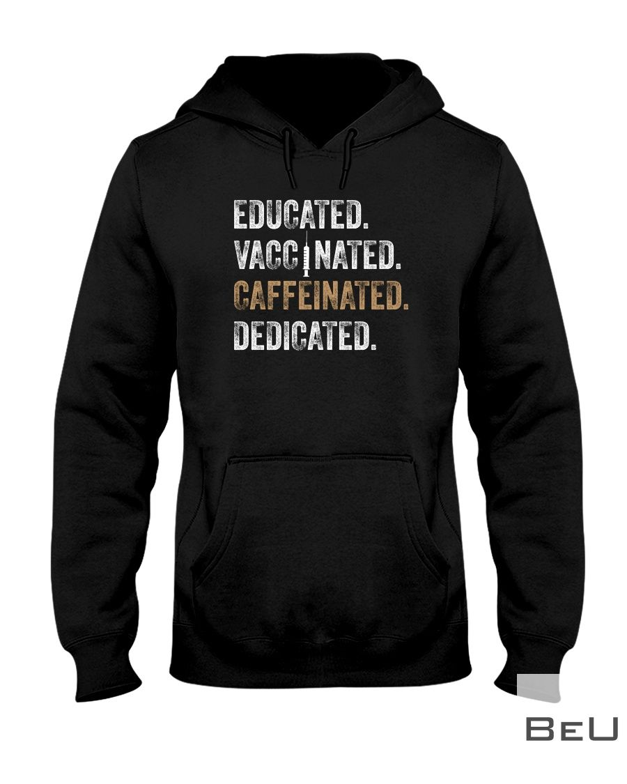 Educated Vaccinated Caffeinated Dedicated Shirt2