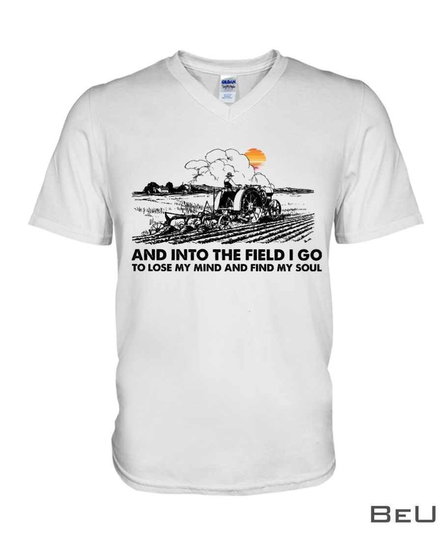 Farmer And Into The Field I Go To Lose My Mind And Find My Soul Shirt3