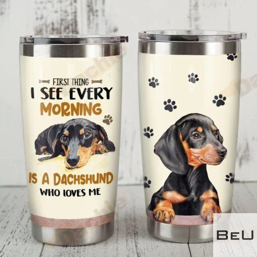 First thing I see every morning is a dachshund who loves me tumbler