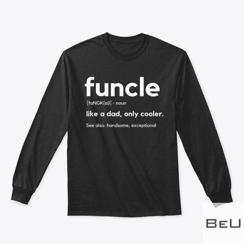Funcel Definition Like a dad only cooler shirt3