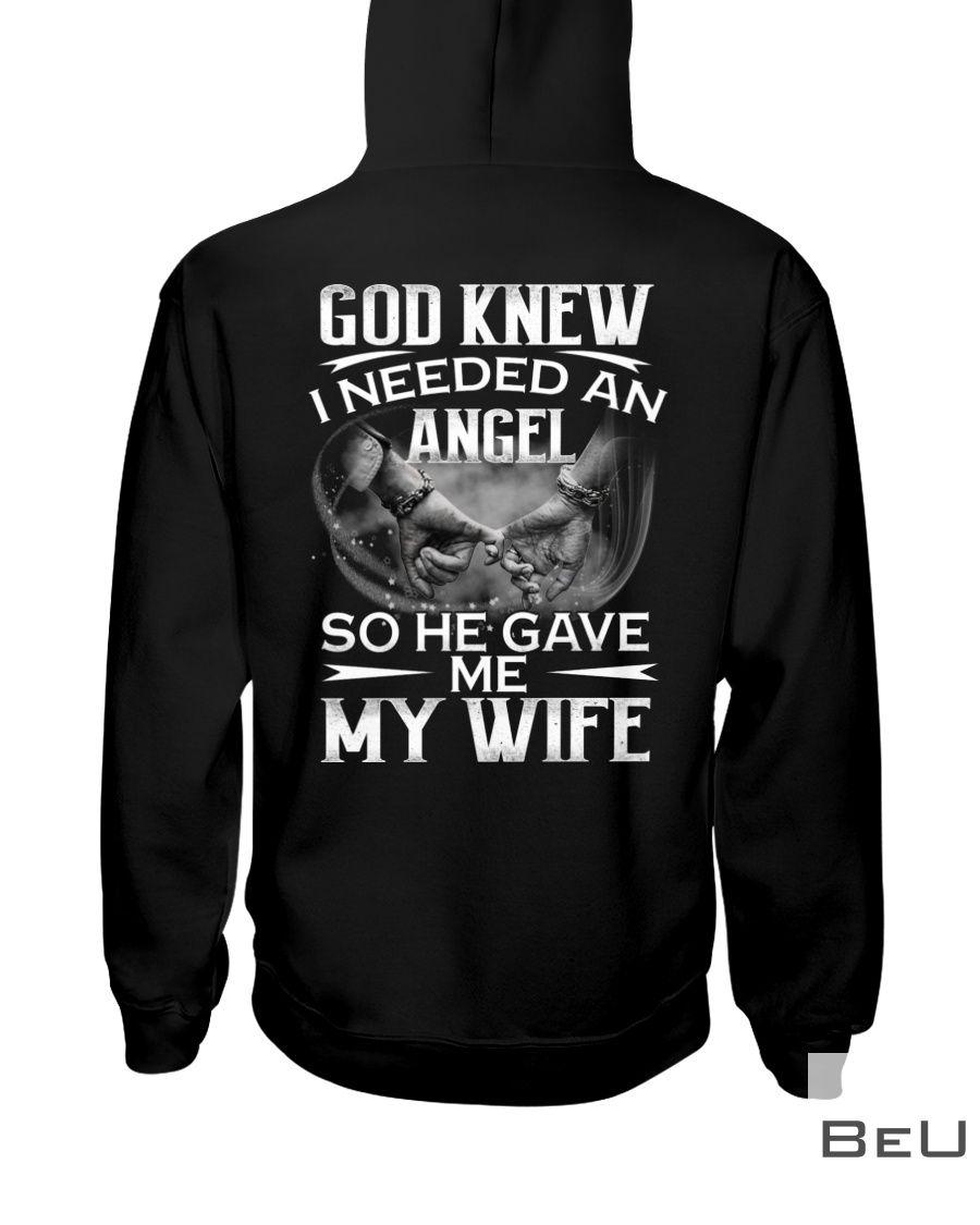 God knew I needed an angel so he gave me my wife shirt2