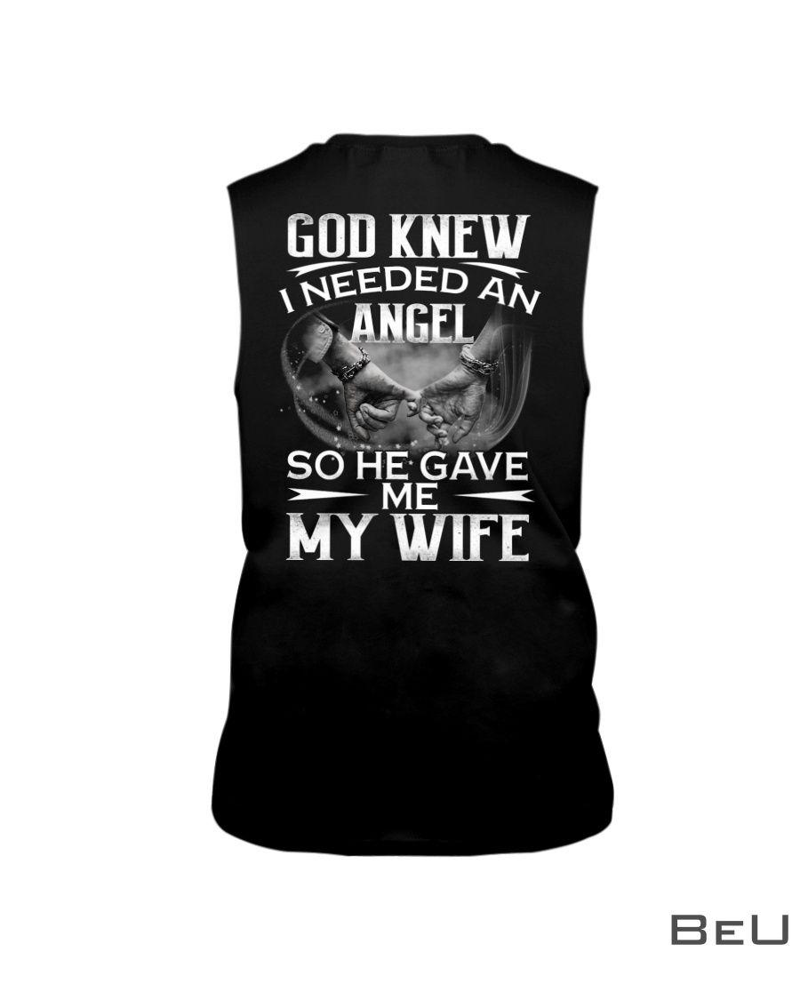 God knew I needed an angel so he gave me my wife shirt4
