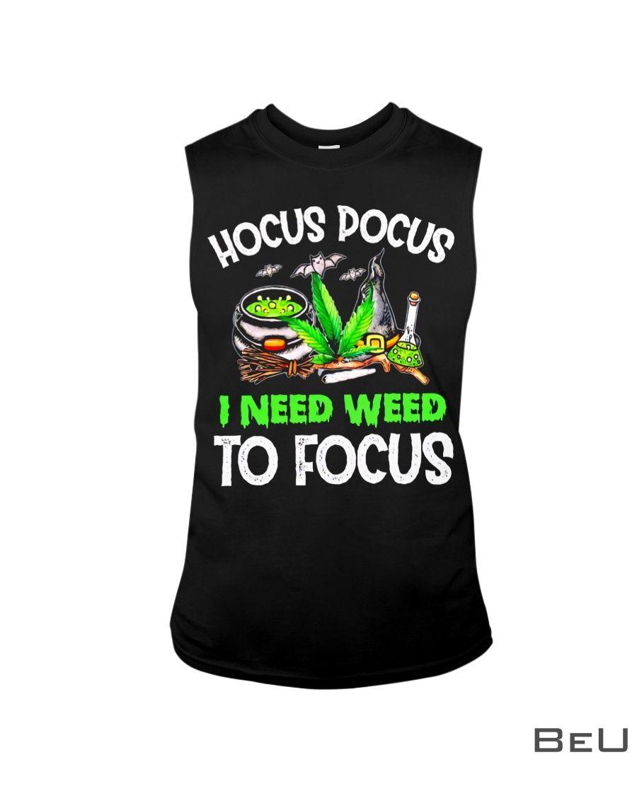 Hocus Pocus I Need Weed To Focus Shirt3