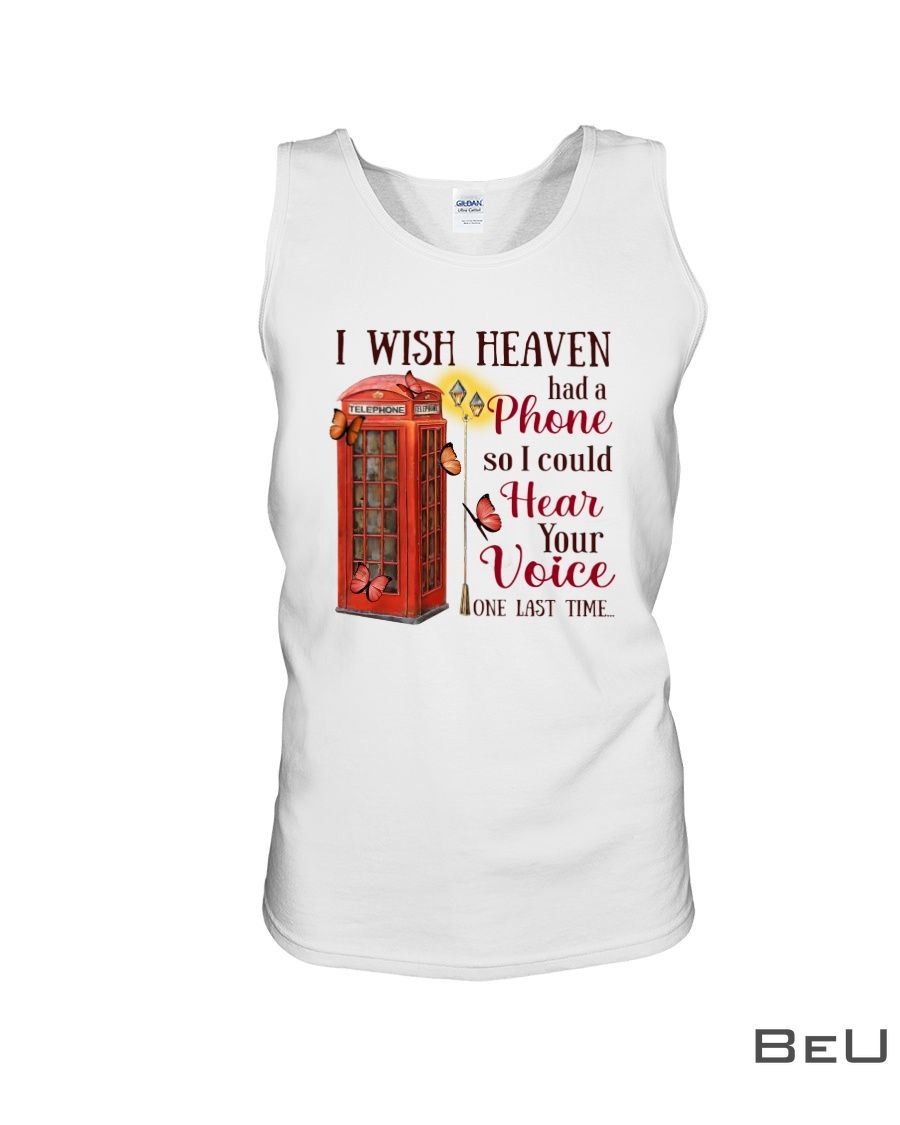 I Wish Heaven Had A Phone So I Could Hear Your Voice One Last Time Shirt3