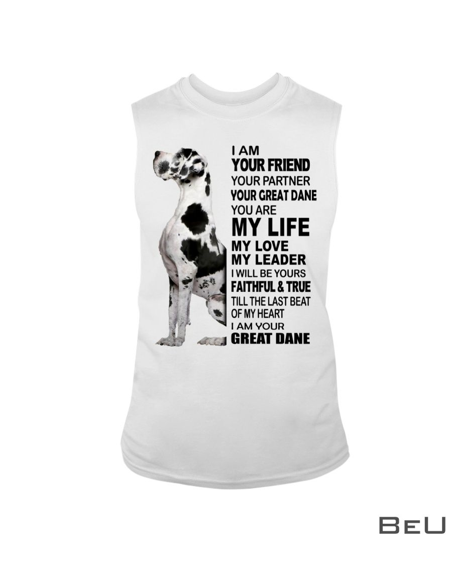 I am your friend your partner your Great Dane shirt4