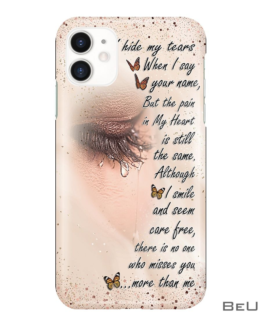 I hide my tears when I say your name but the pain in my heart is still the same phone case1_result