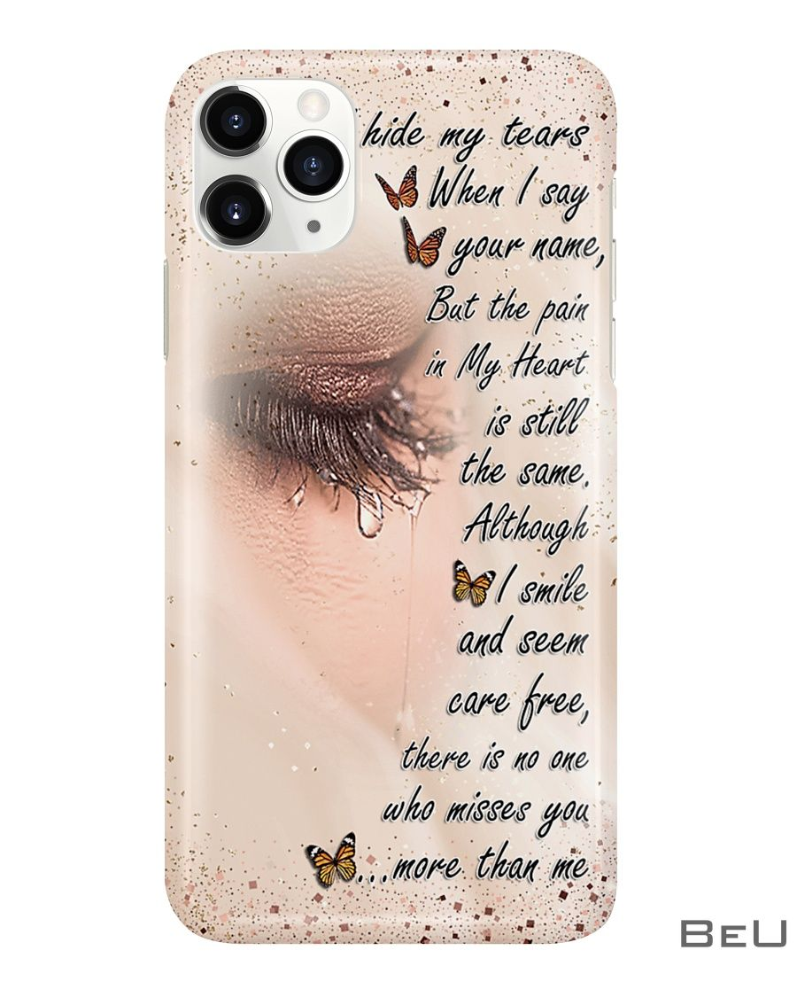 I hide my tears when I say your name but the pain in my heart is still the same phone case2_result