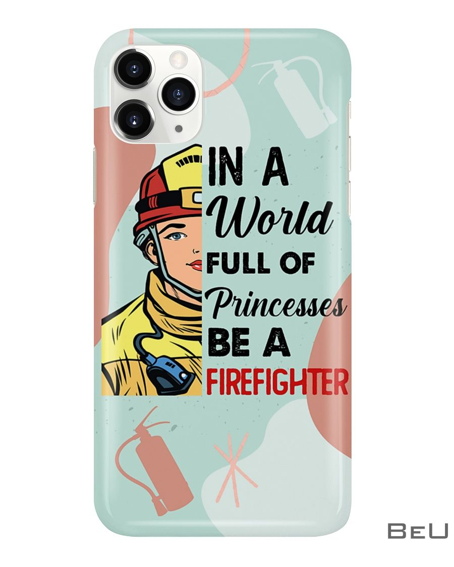 In a world full of princesses be a Firefighter phone case2_result