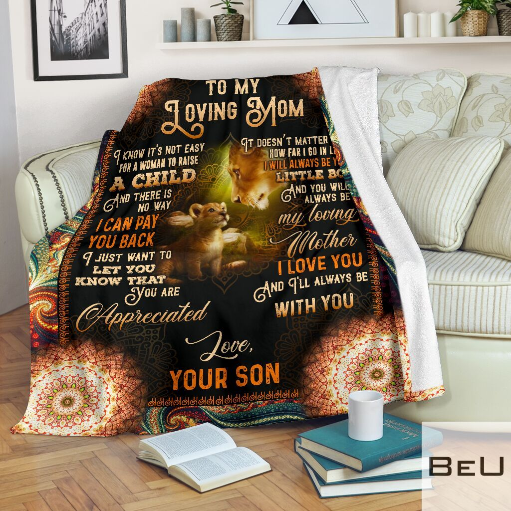 Lion To my loving mom I know it's not easy for a woman to raise a child and there is no way I can pay you back fleece blanket2